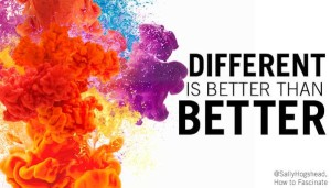 Different is better than better